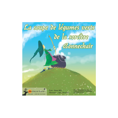 LA SOUPE DE LÉGUMES VERTS DE LA SORCIÈRE BONNECHAIR - Histoire originale
